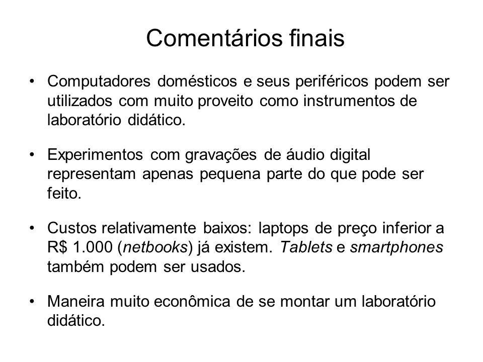 Comentários finaisComputadores domésticos e seus periféricos podem ser utilizados com muito proveito como instrumentos de laboratório didático.