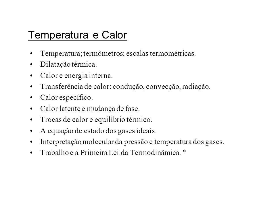 Temperatura e Calor Temperatura; termômetros; escalas termométricas.