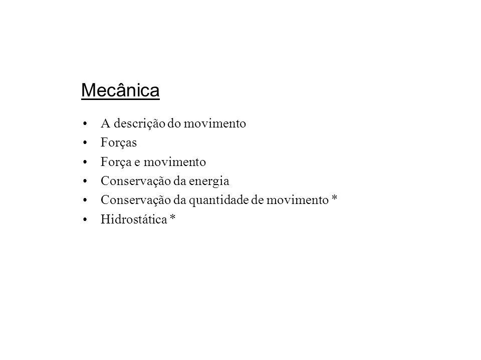 Mecânica A descrição do movimento Forças Força e movimento