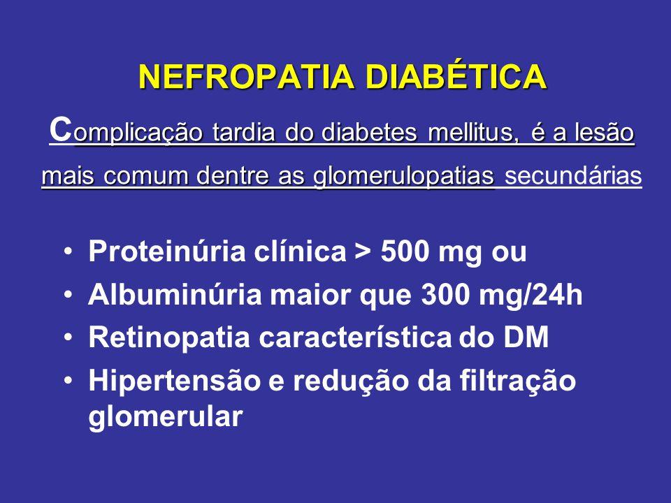 NEFROPATIA DIABÉTICA Complicação tardia do diabetes mellitus, é a lesão mais comum dentre as glomerulopatias secundárias