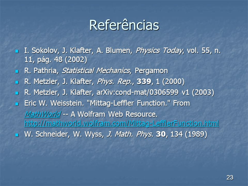 Referências I. Sokolov, J. Klafter, A. Blumen, Physics Today, vol. 55, n. 11, pág. 48 (2002) R. Pathria, Statistical Mechanics, Pergamon.