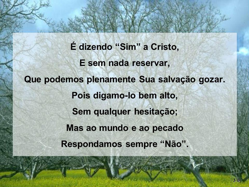 É dizendo Sim a Cristo, E sem nada reservar,