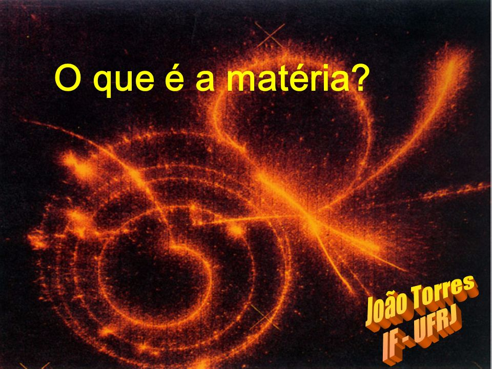 O que é a matéria João Torres IF - UFRJ