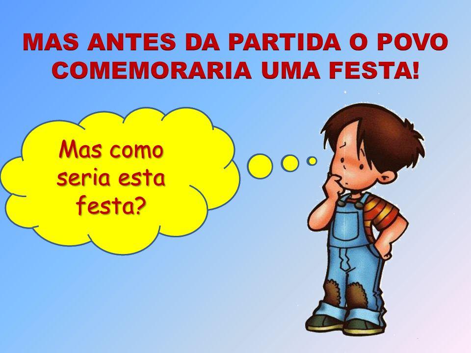 MAS ANTES DA PARTIDA O POVO COMEMORARIA UMA FESTA!
