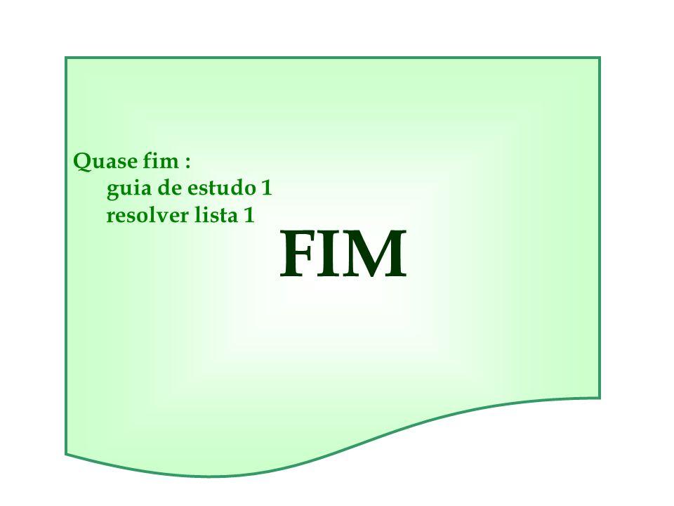 Quase fim : guia de estudo 1 resolver lista 1 FIM