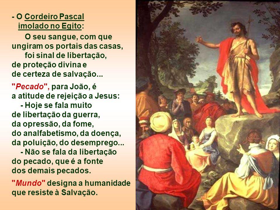 - O Cordeiro Pascal imolado no Egito: O seu sangue, com que ungiram os portais das casas, foi sinal de libertação,