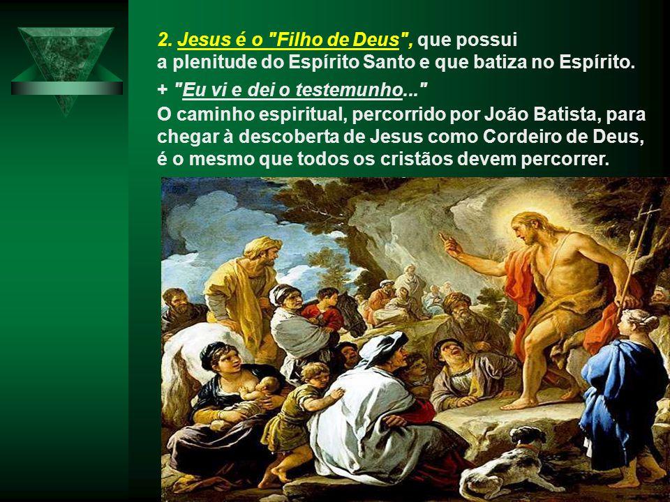 2. Jesus é o Filho de Deus , que possui