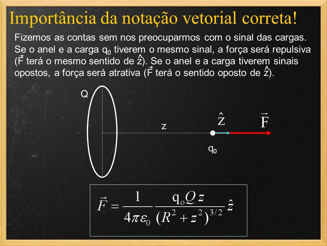 Importância da notação vetorial correta!