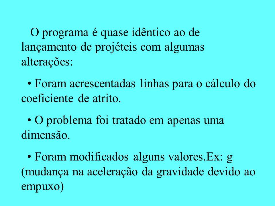 O programa é quase idêntico ao de lançamento de projéteis com algumas alterações:
