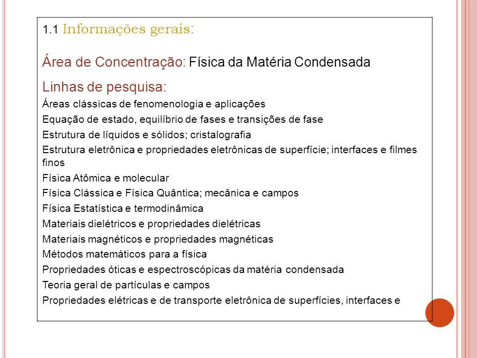 Área de Concentração: Física da Matéria Condensada Linhas de pesquisa: