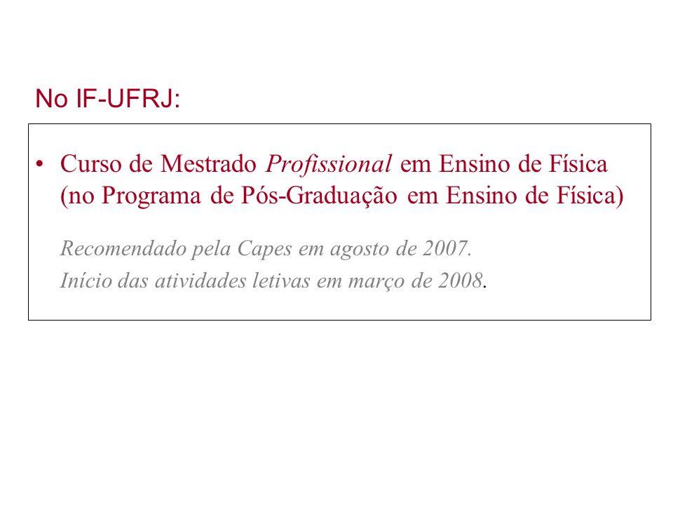 No IF-UFRJ: Curso de Mestrado Profissional em Ensino de Física (no Programa de Pós-Graduação em Ensino de Física)