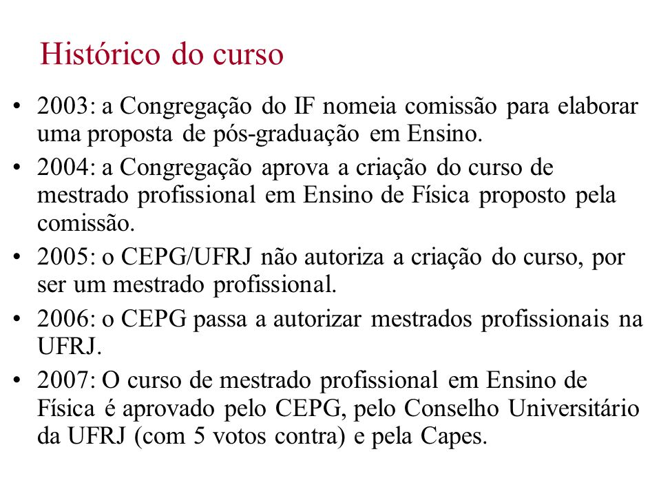 Histórico do curso 2003: a Congregação do IF nomeia comissão para elaborar uma proposta de pós-graduação em Ensino.