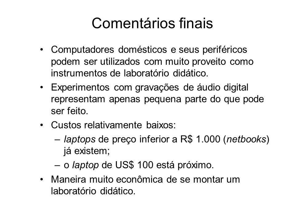 Comentários finais Computadores domésticos e seus periféricos podem ser utilizados com muito proveito como instrumentos de laboratório didático.