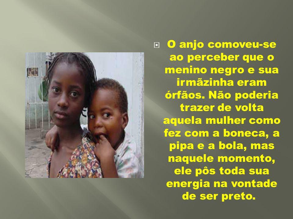 O anjo comoveu-se ao perceber que o menino negro e sua irmãzinha eram órfãos.