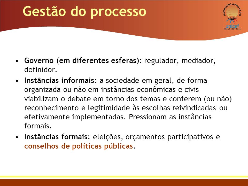 Gestão do processo Governo (em diferentes esferas): regulador, mediador, definidor.