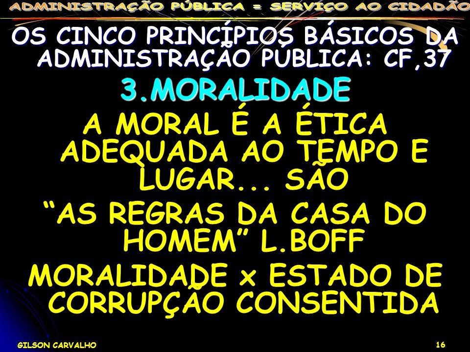 A MORAL É A ÉTICA ADEQUADA AO TEMPO E LUGAR... SÃO