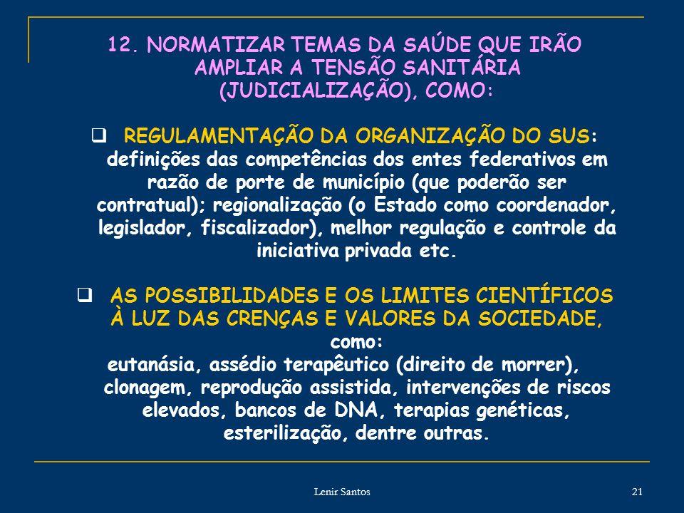 12. NORMATIZAR TEMAS DA SAÚDE QUE IRÃO AMPLIAR A TENSÃO SANITÁRIA (JUDICIALIZAÇÃO), COMO: