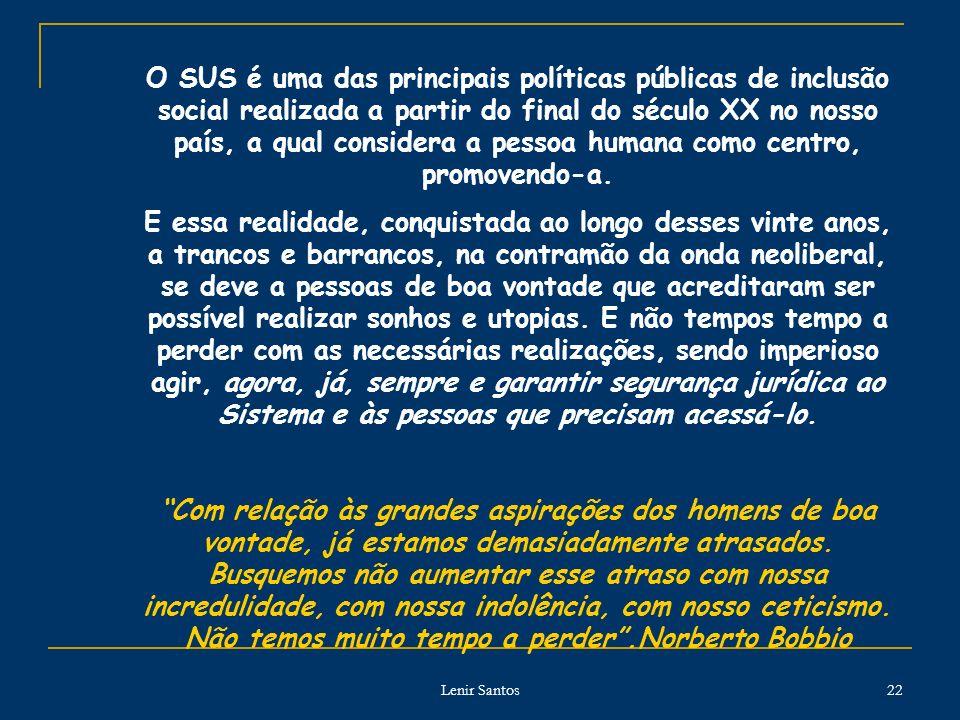 O SUS é uma das principais políticas públicas de inclusão social realizada a partir do final do século XX no nosso país, a qual considera a pessoa humana como centro, promovendo-a.