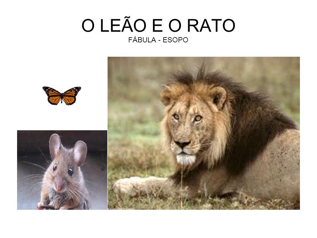 O LEÃO E O RATO FÁBULA - ESOPO