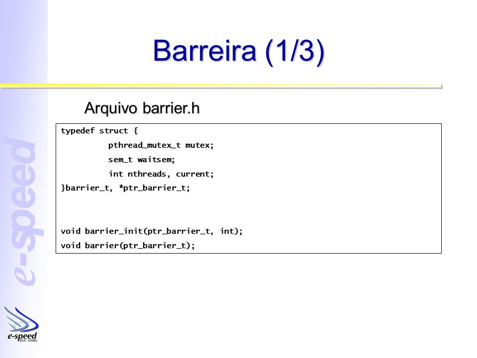 Barreira (1/3) Arquivo barrier.h typedef struct {