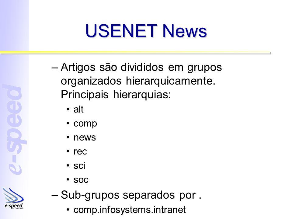 USENET News Artigos são divididos em grupos organizados hierarquicamente. Principais hierarquias: alt.