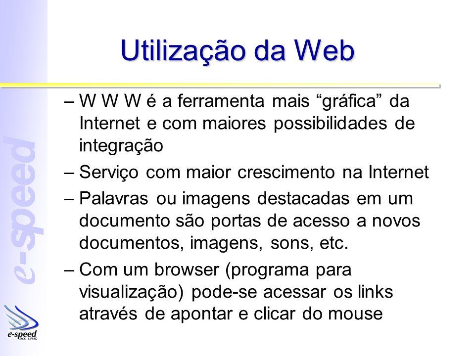 Utilização da Web W W W é a ferramenta mais gráfica da Internet e com maiores possibilidades de integração.