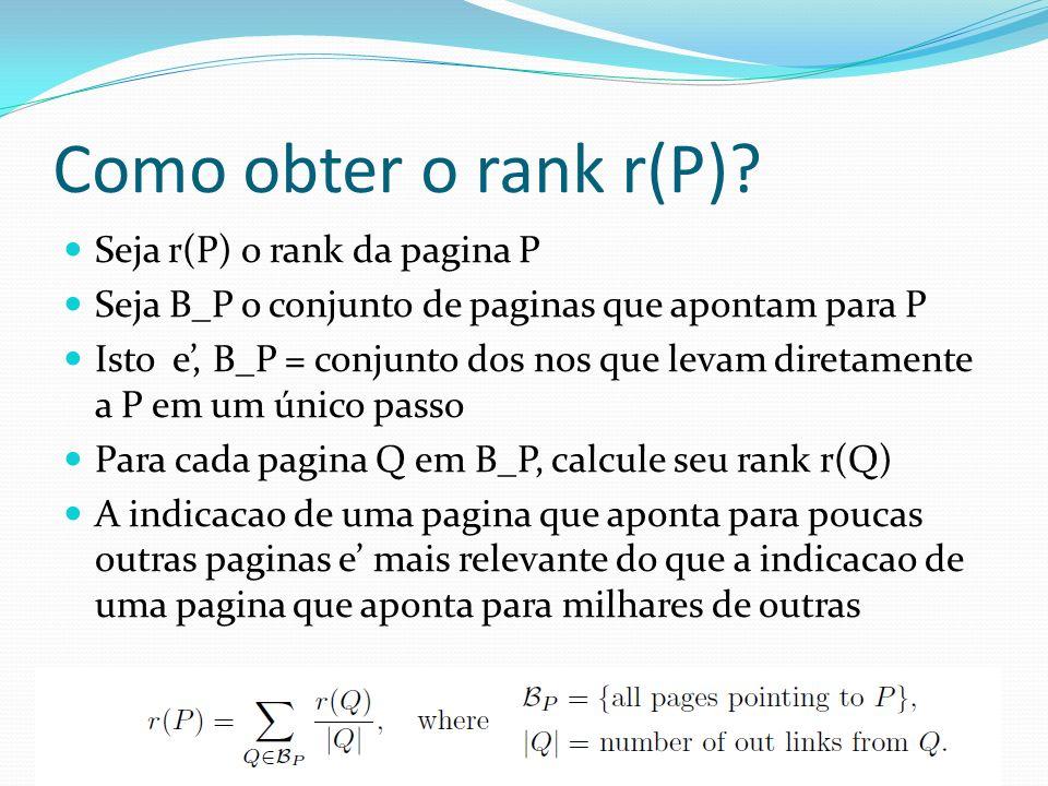 Como obter o rank r(P) Seja r(P) o rank da pagina P