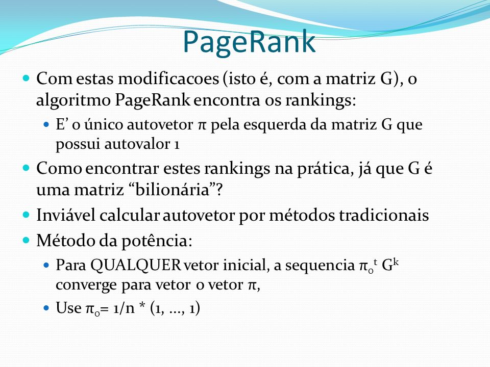 PageRank Com estas modificacoes (isto é, com a matriz G), o algoritmo PageRank encontra os rankings: