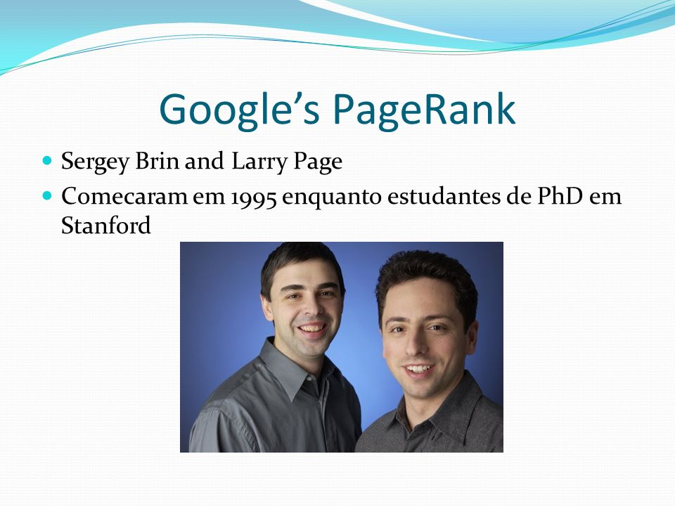 Google's PageRank Sergey Brin and Larry Page