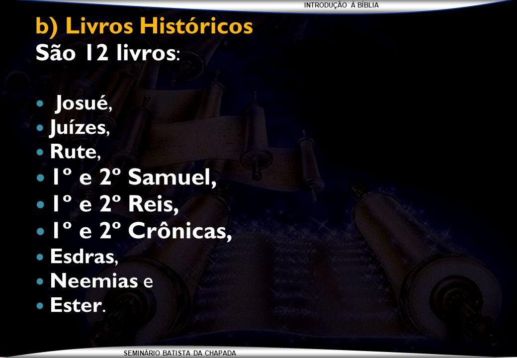 b) Livros Históricos. São 12 livros: 1º e 2º Samuel, 1º e 2º Reis,