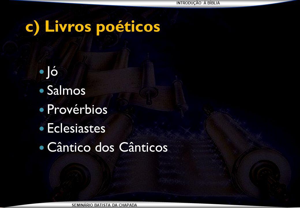 c) Livros poéticos Jó Salmos Provérbios Eclesiastes