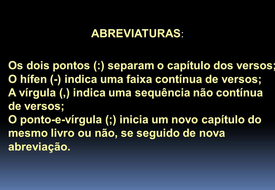 ABREVIATURAS: Os dois pontos (:) separam o capítulo dos versos; O hífen (-) indica uma faixa contínua de versos;