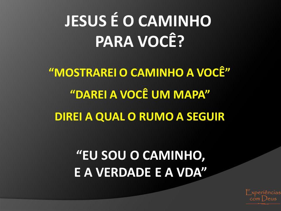 JESUS É O CAMINHO PARA VOCÊ