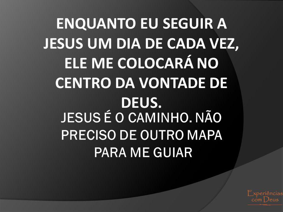 JESUS É O CAMINHO. NÃO PRECISO DE OUTRO MAPA