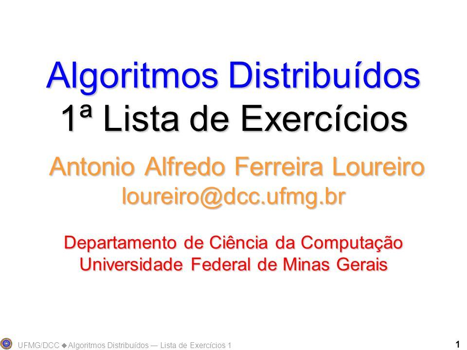 Algoritmos Distribuídos 1ª Lista de Exercícios Antonio Alfredo Ferreira Loureiro loureiro@dcc.ufmg.br Departamento de Ciência da Computação Universidade Federal de Minas Gerais