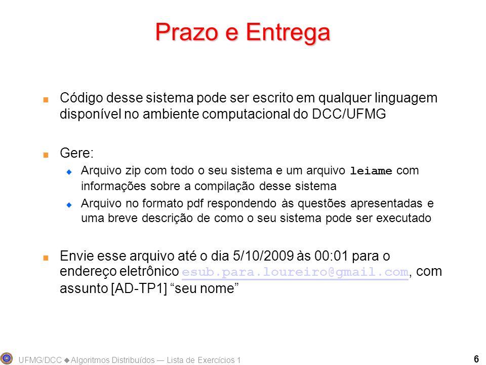 Prazo e EntregaCódigo desse sistema pode ser escrito em qualquer linguagem disponível no ambiente computacional do DCC/UFMG.