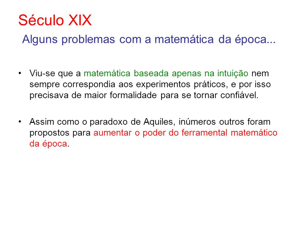 Século XIX Alguns problemas com a matemática da época...