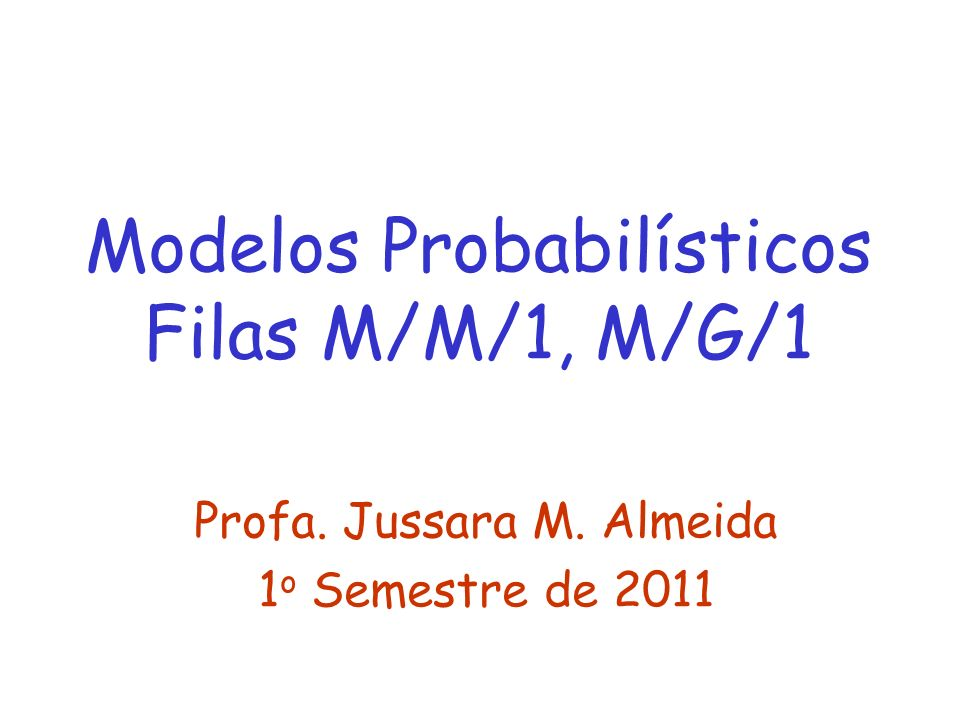 Modelos Probabilísticos Filas M/M/1, M/G/1