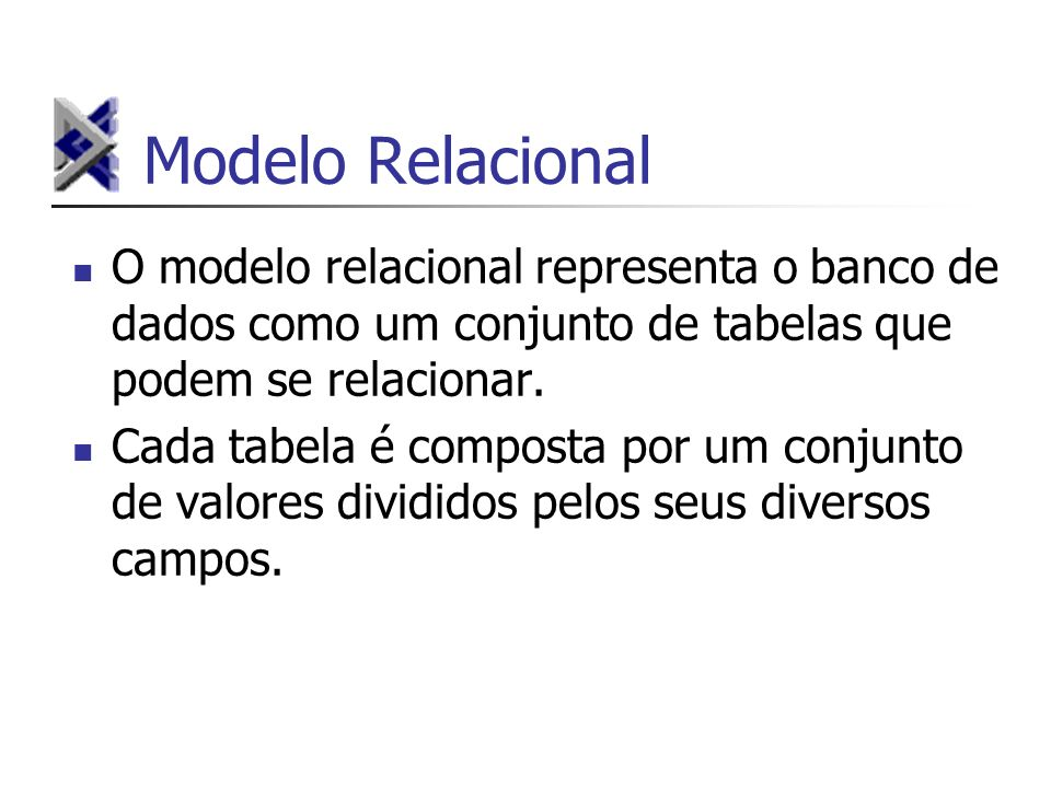 Modelo Relacional O modelo relacional representa o banco de dados como um conjunto de tabelas que podem se relacionar.