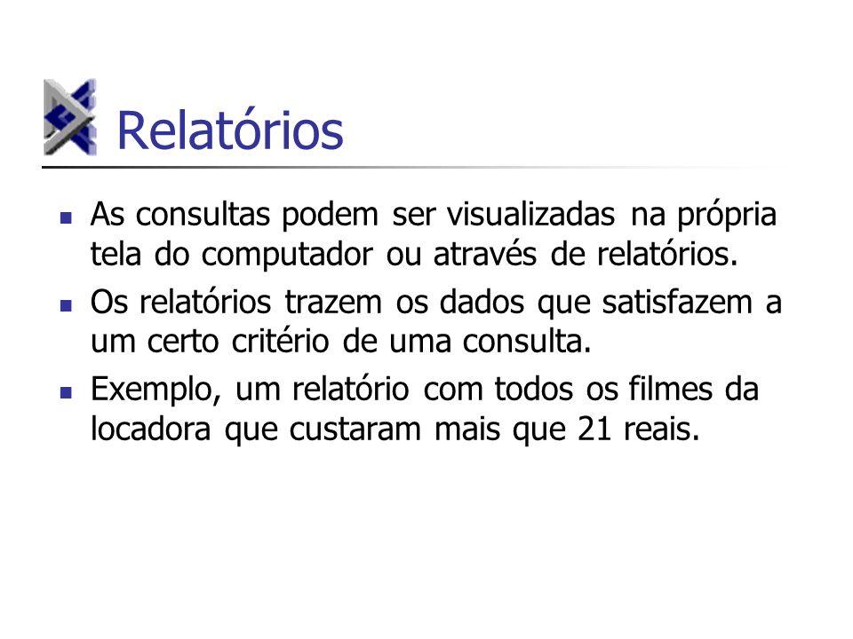 Relatórios As consultas podem ser visualizadas na própria tela do computador ou através de relatórios.