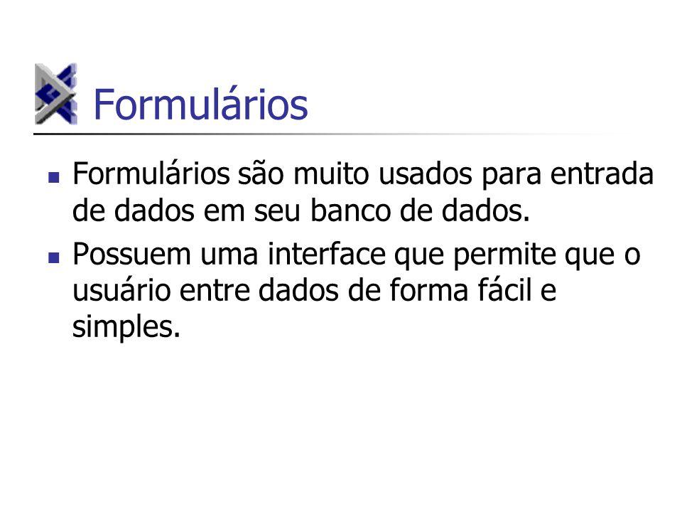 Formulários Formulários são muito usados para entrada de dados em seu banco de dados.
