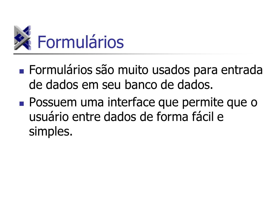 FormuláriosFormulários são muito usados para entrada de dados em seu banco de dados.