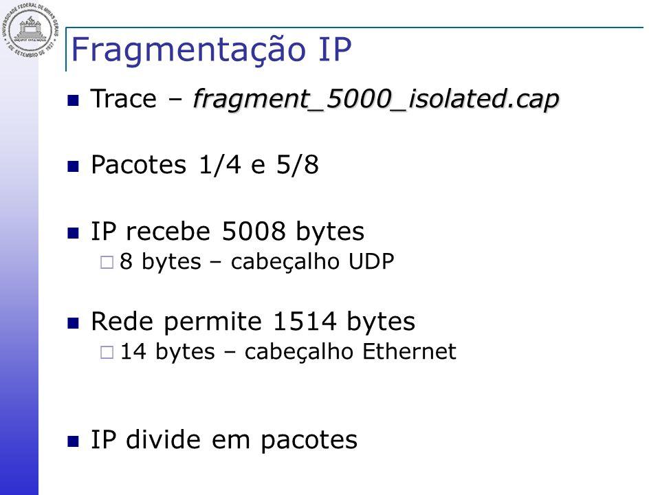 Fragmentação IP Trace – fragment_5000_isolated.cap Pacotes 1/4 e 5/8