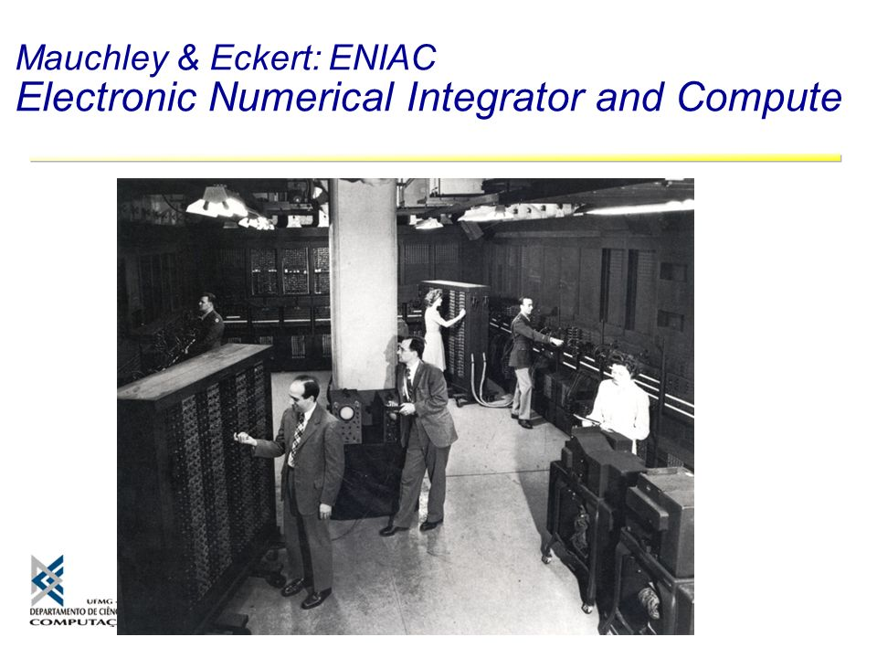 Mauchley & Eckert: ENIAC Electronic Numerical Integrator and Compute