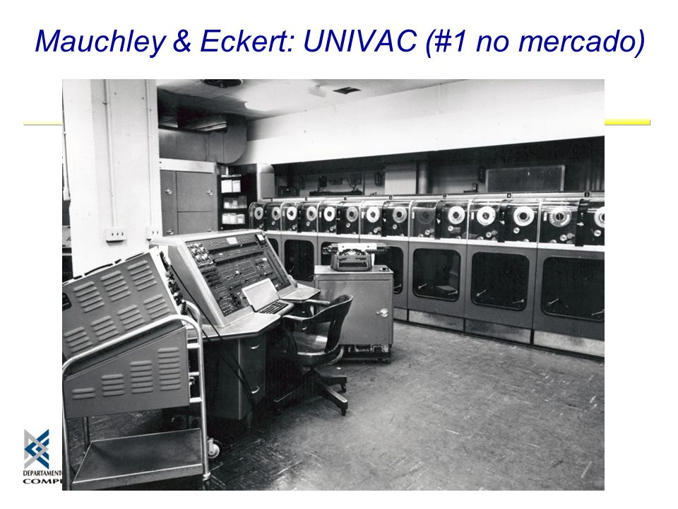 Mauchley & Eckert: UNIVAC (#1 no mercado)
