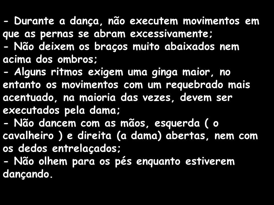- Durante a dança, não executem movimentos em que as pernas se abram excessivamente;