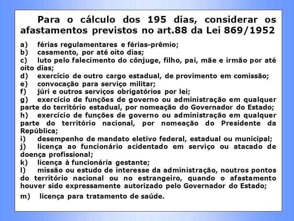 Para o cálculo dos 195 dias, considerar os afastamentos previstos no art.88 da Lei 869/1952