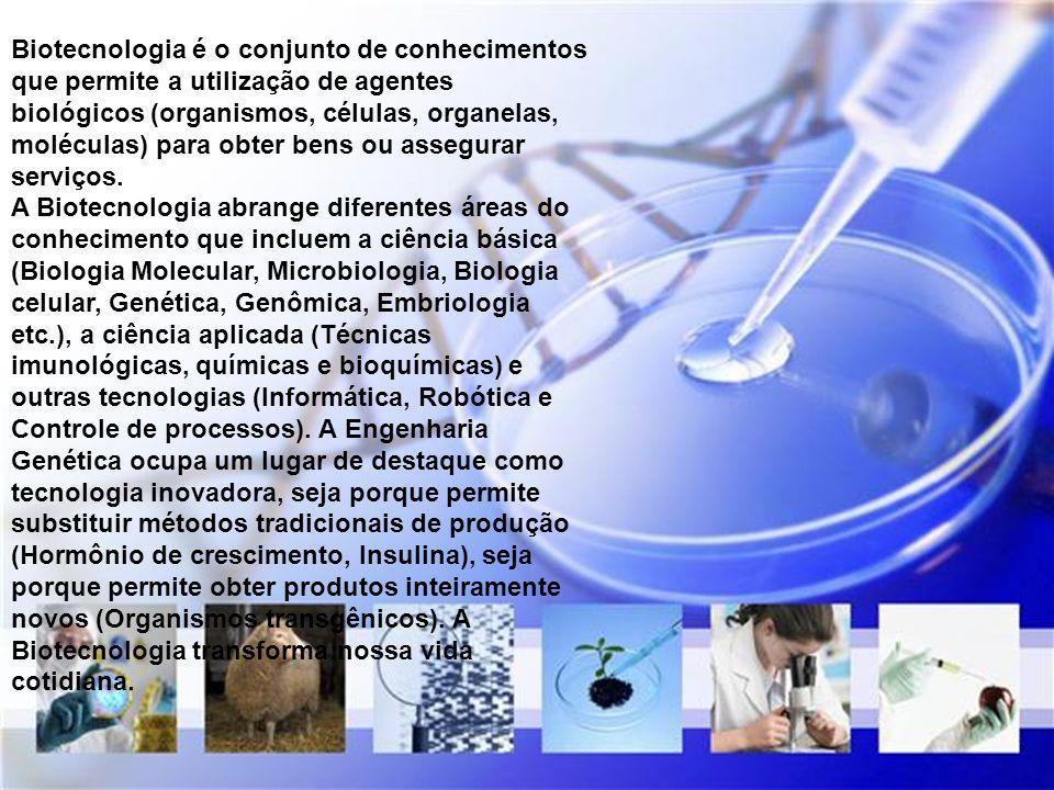 Biotecnologia é o conjunto de conhecimentos que permite a utilização de agentes biológicos (organismos, células, organelas, moléculas) para obter bens ou assegurar serviços.