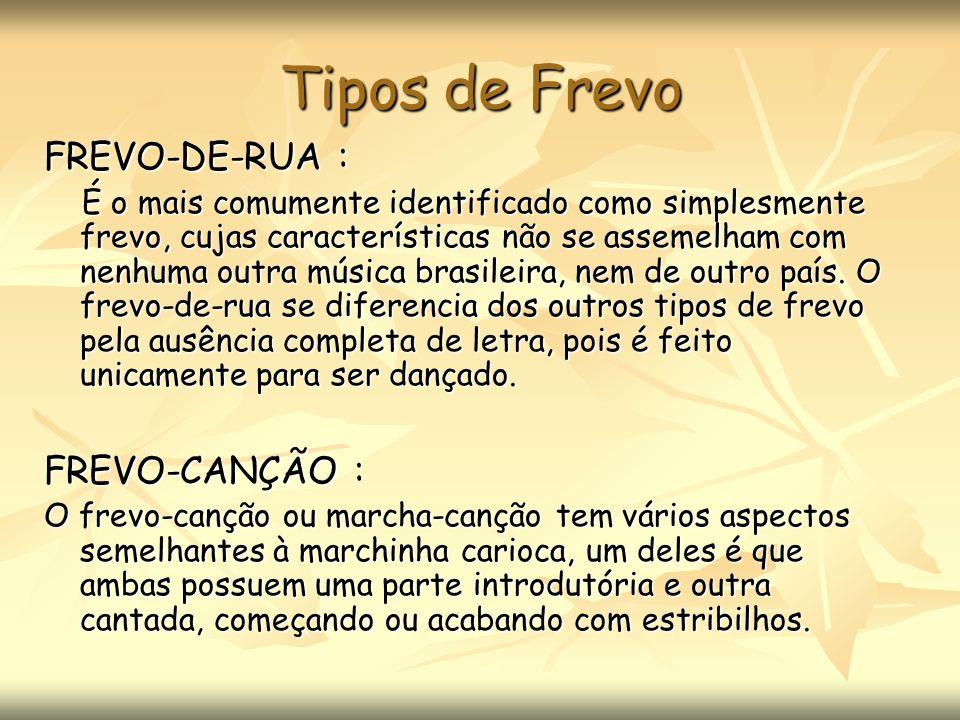 Tipos de Frevo FREVO-DE-RUA : FREVO-CANÇÃO :