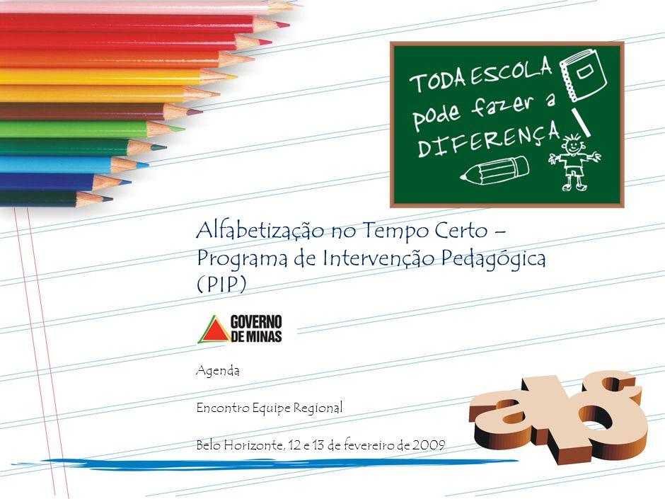 SPO-FBB002-20090203Alfabetização no Tempo Certo – Programa de Intervenção Pedagógica (PIP) Agenda. Encontro Equipe Regional.